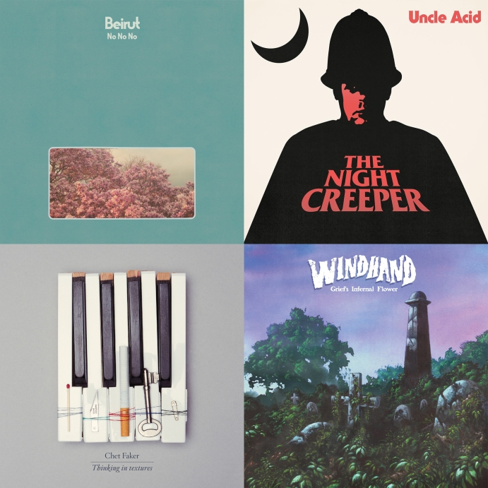 Beirut - No No No, Uncle Acid - The Night Creeper, Chet Faker - Thinking in Textures, Windhand - Grief's Infernal Flower